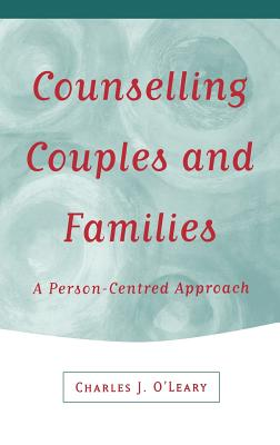 Counselling Couples and Families: A Person-Centred Approach - O'Leary, Charles J, and Private Practice