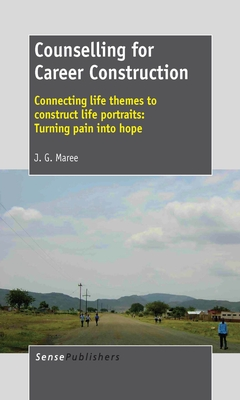 Counselling for Career Construction - Connecting Life Themes to Construct Life Portraits: Turning Pain Into Hope - Maree, Kobus, Dr.