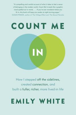 Count Me in: How I Stepped Off the Sidelines, Created Connection, and Built a Fuller, Richer, More Lived-In Life - White, Emily