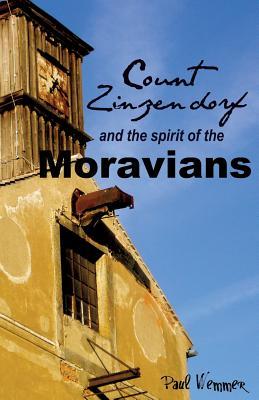 Count Zinzendorf and the Spirit of the Moravians - Wemmer, Paul