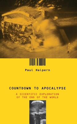 Countdown to Apocalypse: A Scientific Exploration of the End of the World - Halpern, Paul
