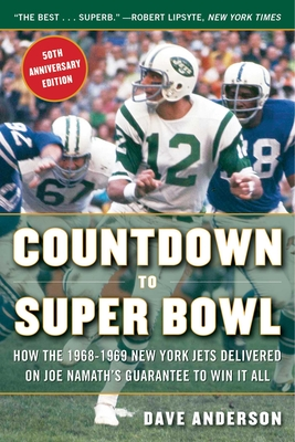 Countdown to Super Bowl: How the 1968-1969 New York Jets Delivered on Joe Namath's Guarantee to Win It All - Anderson, Dave
