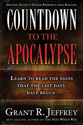 Countdown to the Apocalypse: Learn to Read the Signs That the Last Days Have Begun - Jeffrey, Grant R, Dr.