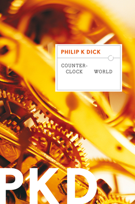 Counter-Clock World - Dick, Philip K