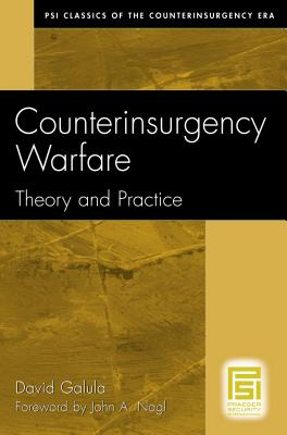 Counterinsurgency Warfare: Theory and Practice - Galula, David, and Nagl, John A (Foreword by)