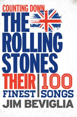 Counting Down the Rolling Stones: Their 100 Finest Songs - Beviglia, Jim
