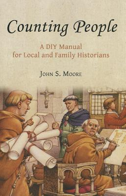 Counting People: A DIY Manual for Local and Family Historians - Moore, John