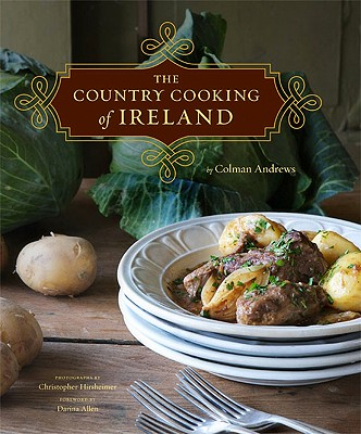 Country Cooking of Ireland - Andrews, Colman, and Hirsheimer, Christopher (Photographer), and Allen, Darina (Foreword by)