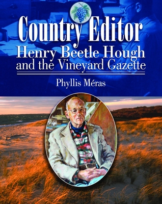 Country Editor: Henry Beetle Hough and the Vineyard Gazette - Meras, Phyllis, and Past with Martha's Vineyard (Creator)