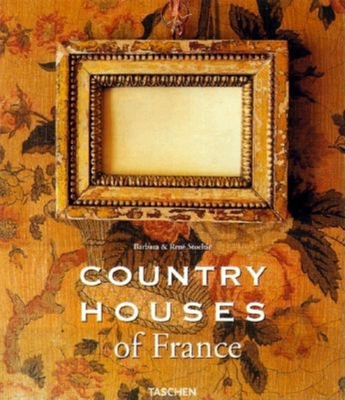 Country Houses of France - Stoeltie, Barbara, and Stoeltie, Rene, and Taschen, Angelika, Dr. (Editor)