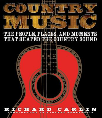 Country Music: The People, Places, Adn Moments That Shaped the Country Sound - Carlin, Richard