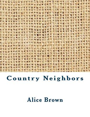 Country Neighbors - Brown, Alice, Professor