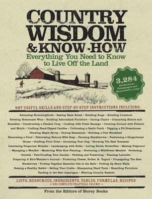 Country Wisdom & Know-How: Everything You Need to Know to Live Off the Land - Storey Books (Editor)