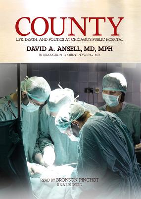 County: Life, Death, and Politics at Chicago's Public Hospital - Ansell MD Mph, David A, and Young, Quentin (Introduction by), and Pinchot, Bronson (Read by)