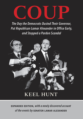 Coup: The Day the Democrats Ousted Their Governor, Put Republican Lamar Alexander in Office Early, and Stopped a Pardon Scandal - Hunt, Keel