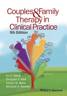 Couples and Family Therapy in Clinical Practice - Glick, Ira D., and Rait, Douglas S., and Heru, Alison M.