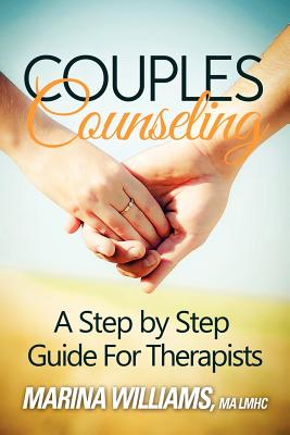 Couples Counseling: A Step by Step Guide for Therapists - Williams Lmhc, Marina Iandoli