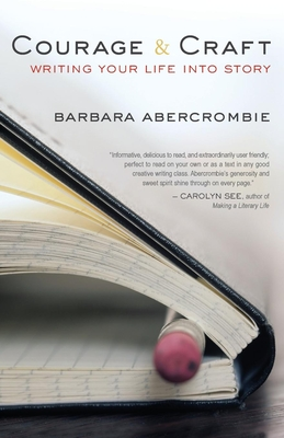 Courage and Craft: Writing Your Life Into Story - Abercrombie, Barbara