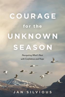 Courage for the Unknown Season: Navigating What's Next with Confidence and Hope - Silvious, Jan