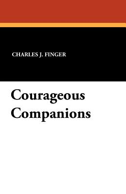 Courageous Companions - Finger, Charles J, and Daugherty, James H