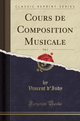 Cours de Composition Musicale, Vol. 1 (Classic Reprint) - D'Indy, Vincent
