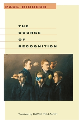 Course of Recognition - Ricoeur, Paul, and Pellauer, David (Translated by)