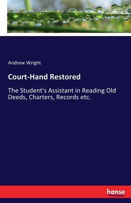 Court-Hand Restored - Wright, Andrew