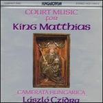 Court of Music for King Matthias