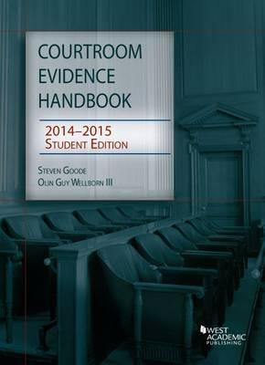 Courtroom Evidence Handbook 2014-2015, Student Edition - Goode, Steven J, and Wellborn, Olin Guy, III