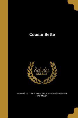 Cousin Bette - Balzac, Honore de, and Wormeley, Katharine Prescott