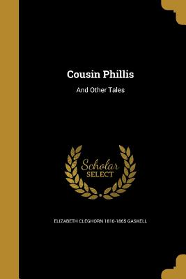 Cousin Phillis: And Other Tales - Gaskell, Elizabeth Cleghorn 1810-1865