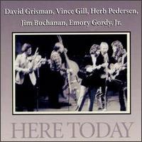 Here Today - David Grisman, Vince Gill, Herb Pedersen, Jim Buchanan & Emery Gordy Jr.