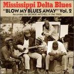 Mississippi Delta Blues, Vol. 2: Blow My Blues Away