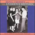Bing Crosby & the Andrews Sisters: Their Complete Recordings Together