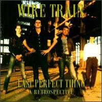 Last Perfect Thing: A Retrospective - Wire Train