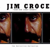 Bad Bad Leroy Brown: The Definitive Collection - Jim Croce