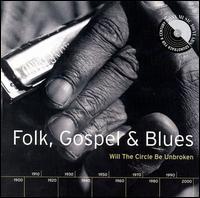 Folk, Gospel & Blues: Will the Circle Be Unbroken - Various Artists