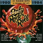 Only Rock 'N Roll 1980-1984: #1 Radio Hits