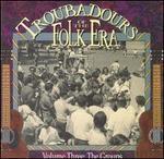 Troubadours of the Folk Era, Vol. 3: the Groups {Various Artists }