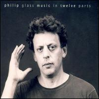Music in Twelve Parts [Reissue] - Philip Glass