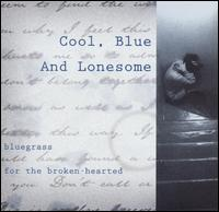 Cool, Blue and Lonesome: Bluegrass for the Broken-Hearted - Various Artists