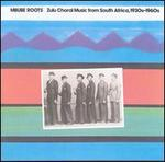 Mbube Roots: Zulu Choral Music from South Africa, 1930's-1960's - Various Artists