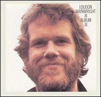Album III - Loudon Wainwright III