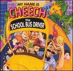 My Name Is Cheech, the School Bus Driver