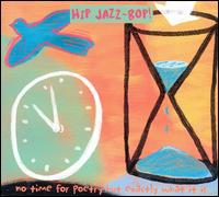 Hip Jazz Bop: No Time for Poetry But Exactly What It Is - Various Artists