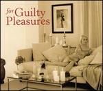 For Guilty Pleasures