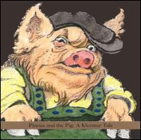 Pincus and the Pig: A Klezmer Tale - Shirim Klezmer Orchestra and Maurice Sendak