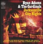 Jacksonville City Nights [Australian Bonus Track] - Ryan Adams & the Cardinals