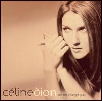 On Ne Change Pas - Celine Dion