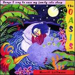 The Oasis: Songs I Sing to Ease My Family into Sleep